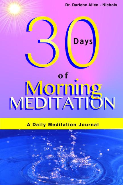 View Morning Meditation - 30 Day Journal by Dr. Darlene Allen Nichols