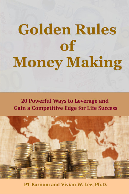 View Golden Rules of Money Making: 20 Powerful Ways to Leverage and Gain a Competitive Edge for Life Success (Softcover) by PT Barnum, Vivian W. Lee