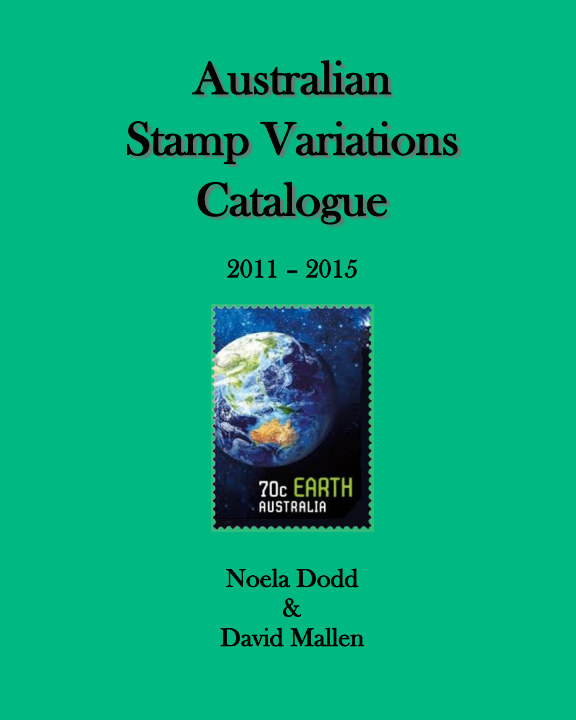View Australian Stamp Variations Catalogue 2011 - 2015 by Noela Dodd & David Mallen