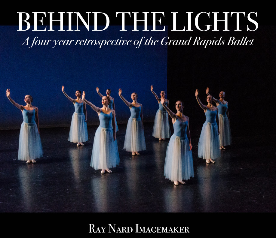 Ver Behind The Lights: A Four Year Retrospective of the Grand Rapids Ballet por Ray Nard Imagemaker