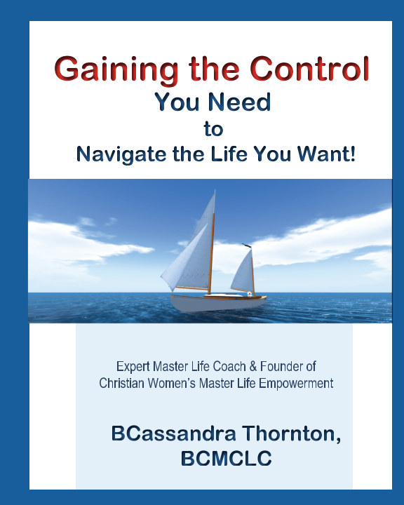 Ver Gaining the Control You Need to Navigate the Life You Want! por BCassandra Thornton, BCMCLC