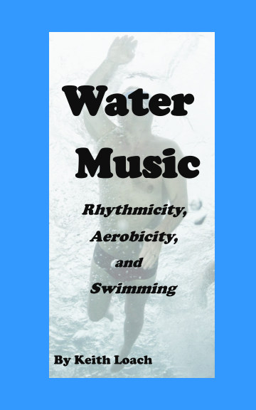 View Water Music: Rhythmicity, Aerobicity, and Swimming by Keith Loach