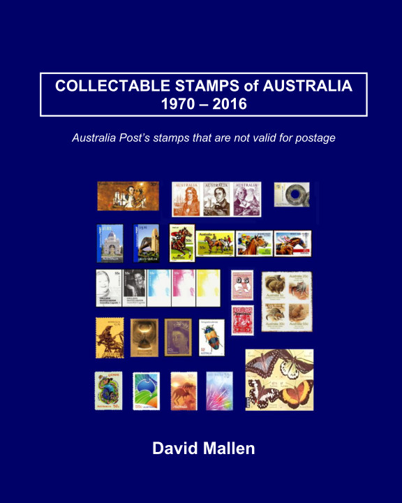 View Collectable Stamps of Australia 1970 - 2016 by David Mallen