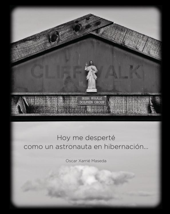 Ver Hoy me desperté como un astronauta en hibernación por Oscar Xarrié Maseda
