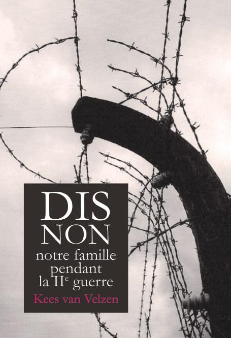 Ver Dis-Non, notre famille pendant la IIe guerre Hard Cover por Kees van Velzen