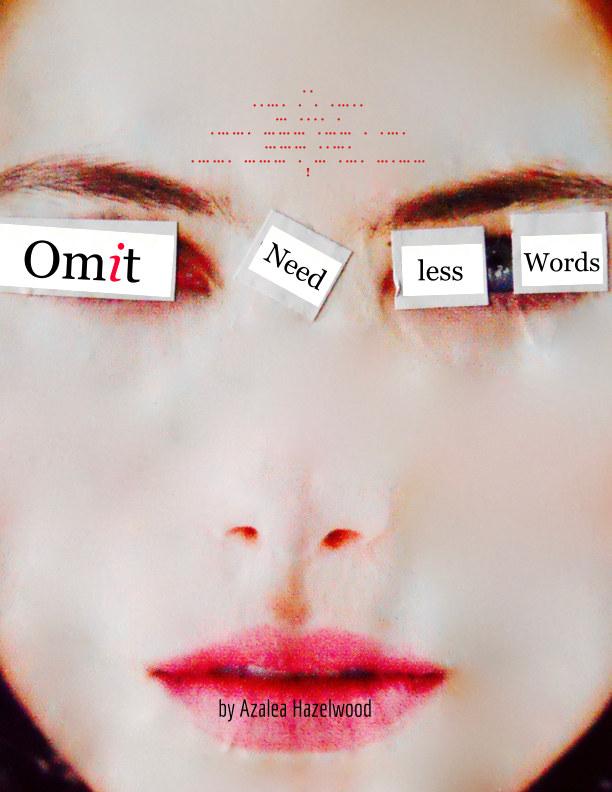 View Omit Needless Words by Azalea Hazelwood