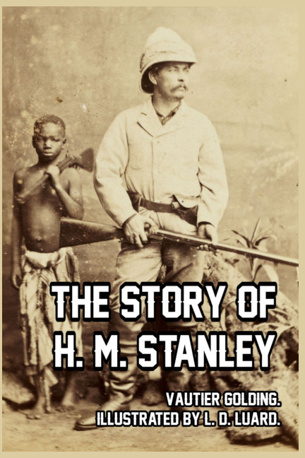 View The Story of H. M. Stanley by Vautier Golding