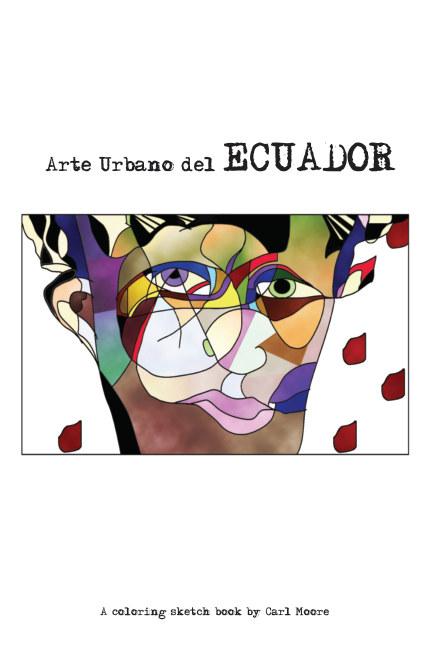 View Arte Urbano del Ecuador by Carl Moore