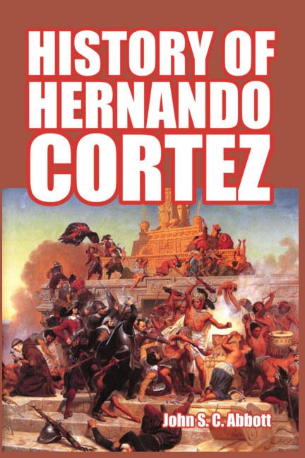 View History of Hernando Cortez by John S. C. Abbott