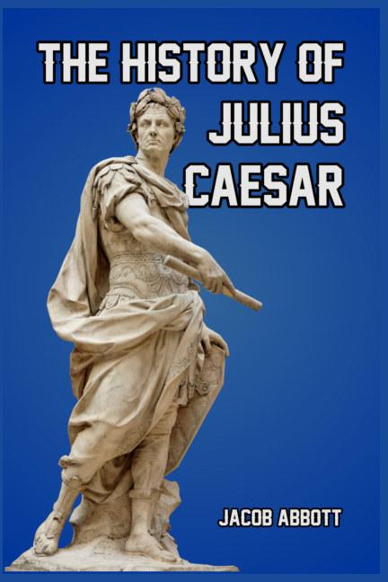 View The History of Julius Caesar by Jacob Abbott