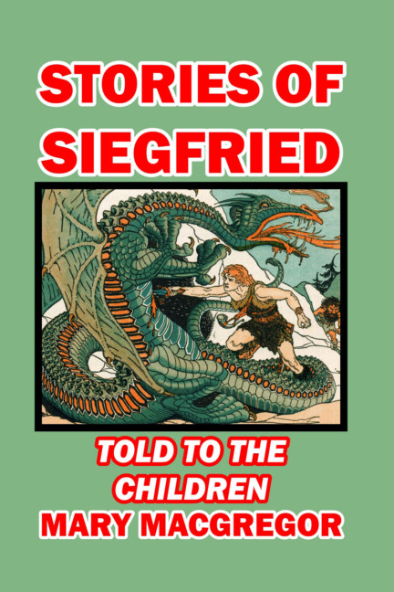 View Stories of Siegfried Told to the Children by Mary MacGregor