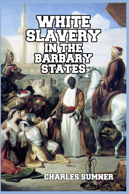View White Slavery in the Barbary States by Charles Sumner