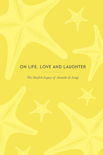 View On Life, Love and Laughter: The Starfish Legacy of Amanda de Lange by Boger, Farr & Christiansen