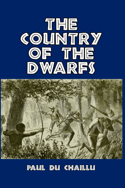 View The Country of the Dwarfs by Paul du Chaillu