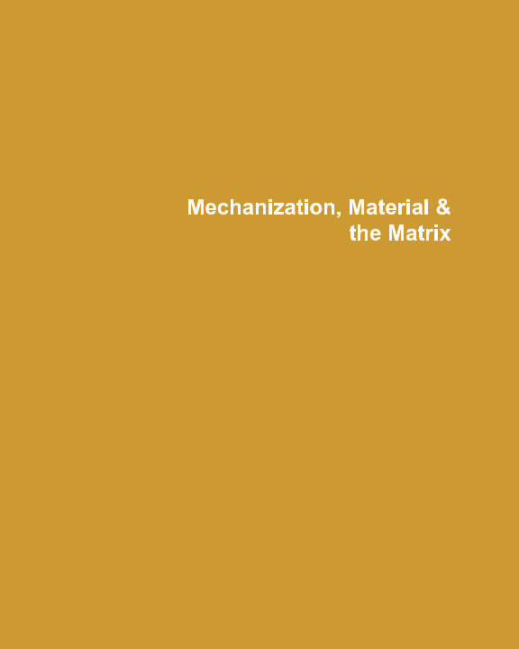 View Mechanization, Material & the Matrix by Lena Klett, Shannon Luddington