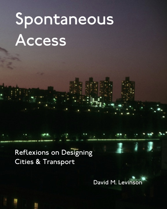 View Spontaneous Access: Reflexions on Designing Cities and Transport by David M. Levinson
