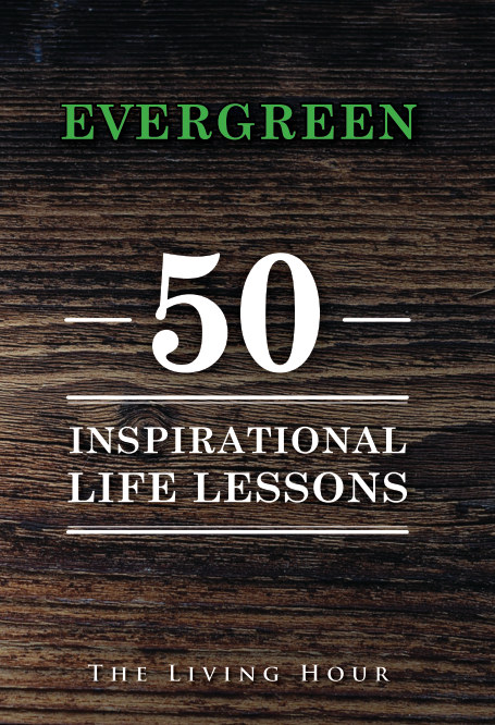 View Evergreen: 50 Inspirational Life Lessons by The Living Hour