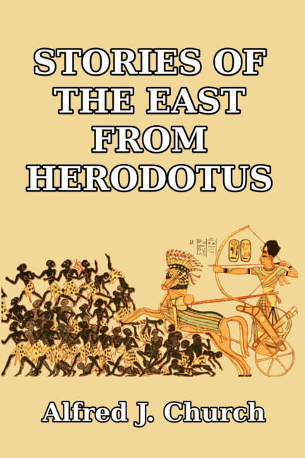 View Stories of the East from Herodotus by Alfred J. Church