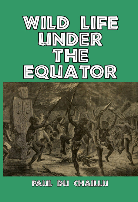 View Wild Life Under the Equator by Paul du Chaillu