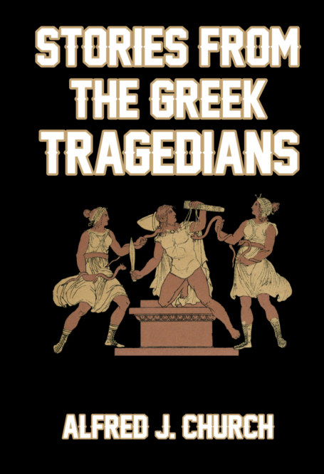 View Stories from the Greek Tragedians by Alfred J. Church