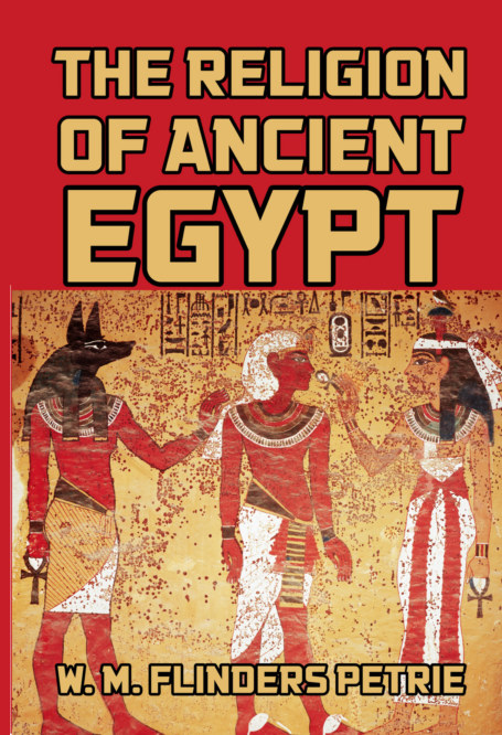 View The Religion of Ancient Egypt by W. M. Flinders Petrie