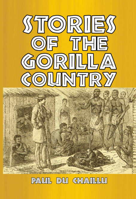 View Stories of the Gorilla Country by Paul du Chaillu
