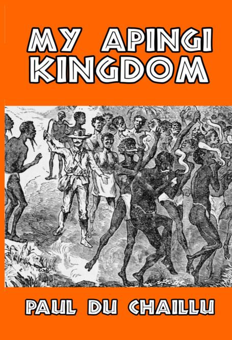 View My Apingi Kingdom by Paul du Chaillu