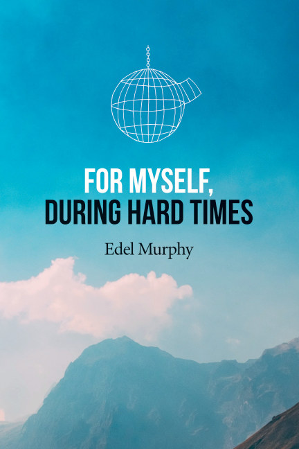 Bekijk FOR MYSELF - DURING HARD TIMES Pages.indd op EDEL MURPHY