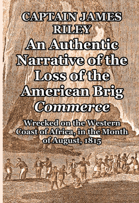 View An Authentic Narrative of the Loss of the American Brig Commerce by Captain James Riley