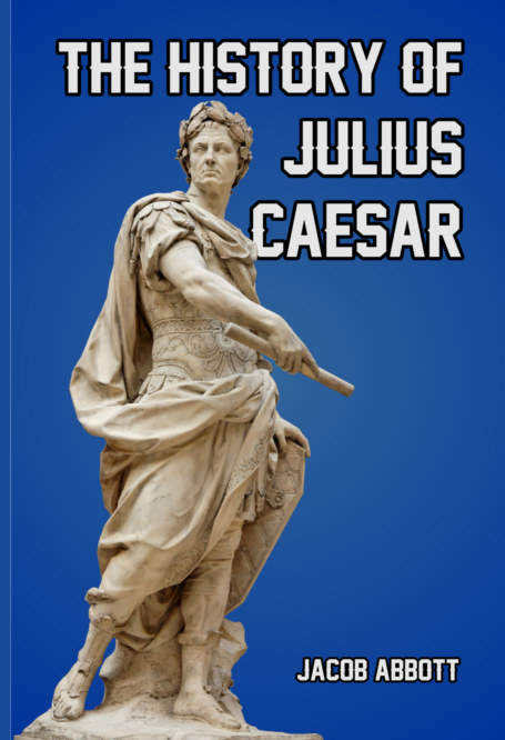 View The History of Julius Caesar by Jacob Abbott