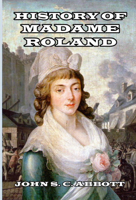 View History of Madame Roland by John S. C. Abbott