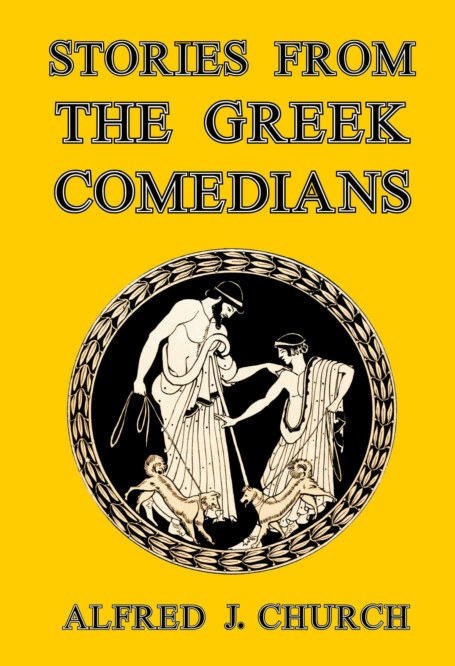 View Stories from the Greek Comedians by Alfred J. Church