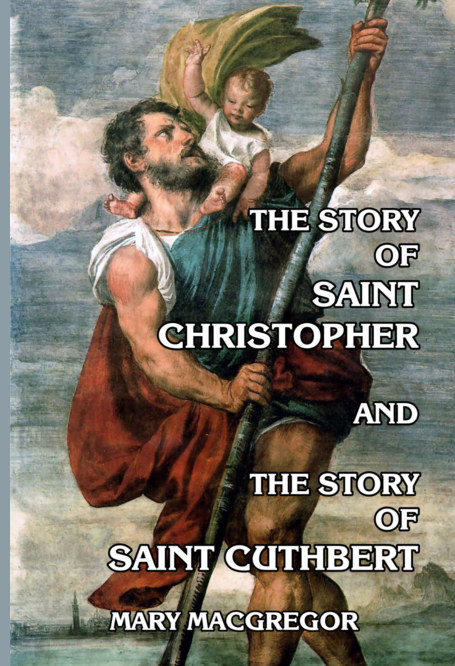 View The Story of Saint Christopher and the Story of Saint Cuthbert by Mary MacGregor