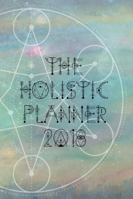 View The Holistic Planner 2018 design 1 by The Moon Sisterhood