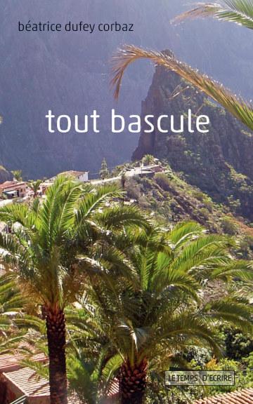 Visualizza Tout bascule di Béatrice Dufey Corbaz