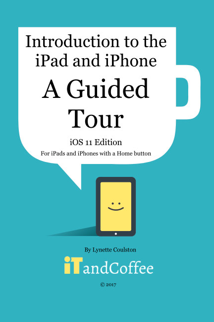 View A Guided Tour of the iPad and iPhone  (iOS 11 Edition) by Lynette Coulston