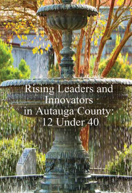 View Rising Leaders and Innovators in Autauga County:  12 Under 40 by Rick Williams
