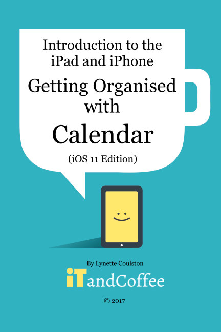 View Getting Organised: The Calendar App on the iPad and iPhone (iOS 11) by Lynette Coulston
