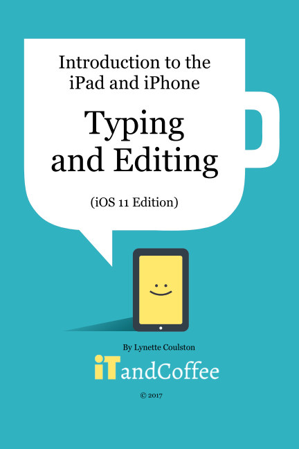 View Typing and Editing on the iPad and iPhone  (iOS 11 Edition) by Lynette Coulston