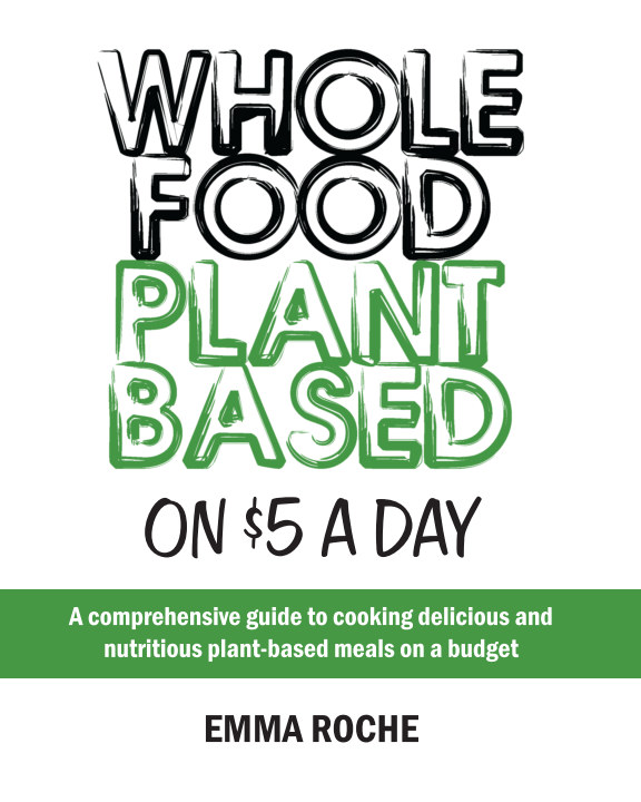 View Whole Food Plant Based On $5 A Day by Emma Roche