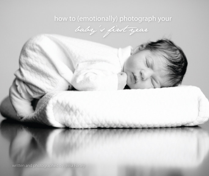 View How to Emotionally Photography Your Baby's First Year by Irina Fortey