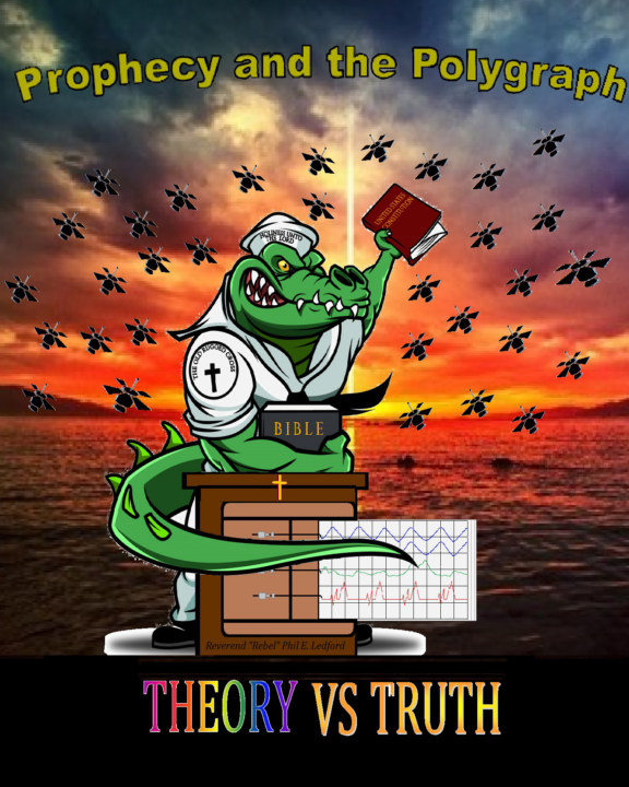 """View Prophecy and the Polygraph by Rev. """"Rebel"""" Phil E. Ledford"""