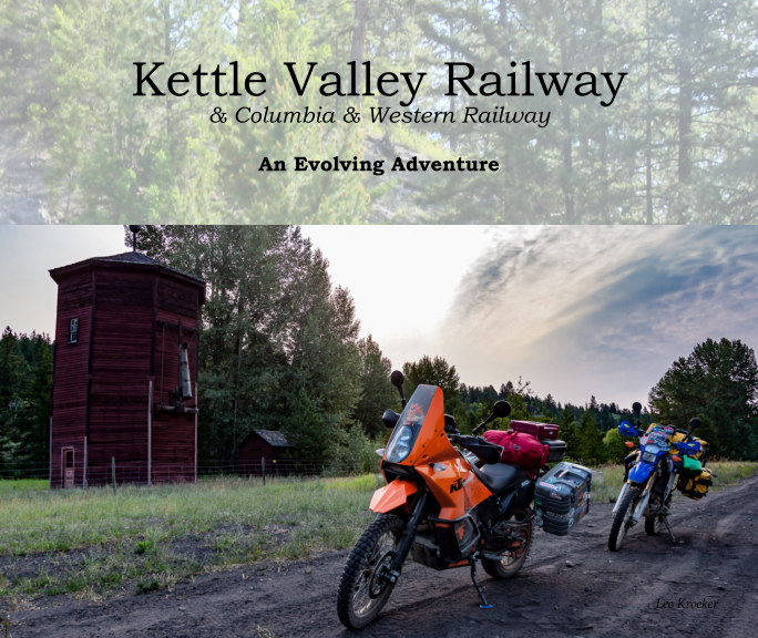 View Kettle Valley and Columbia & Western Railways by Lee Kroeker