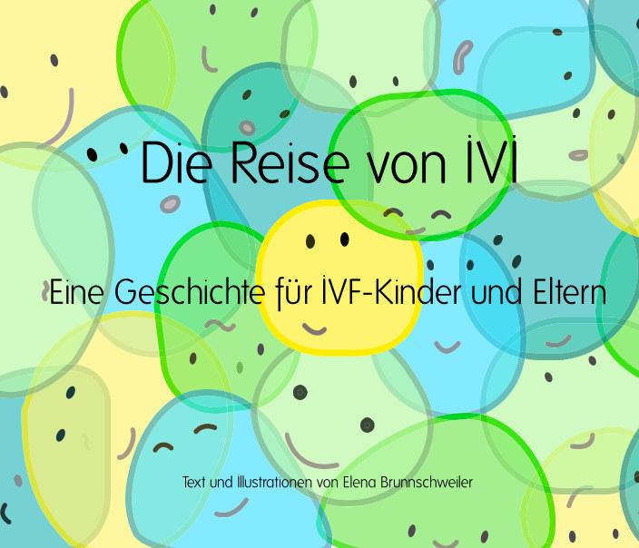 Die Reise von IVI (Hardcover) nach Elena Brunnschweiler anzeigen
