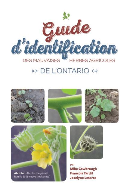 View Guide d'identification des mauvaises herbes agricoles de l'Ontario by Cowbrough, Tardif et Letarte
