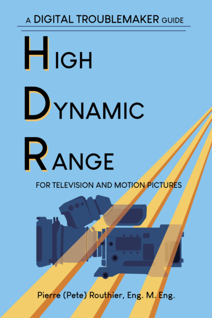 View High Dynamic Range for Television and Motion Pictures by Pierre (Pete) Routhier