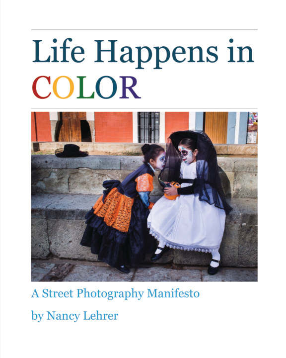 View Life Happens in Color - A Street Photography Manifesto by Nancy Lehrer