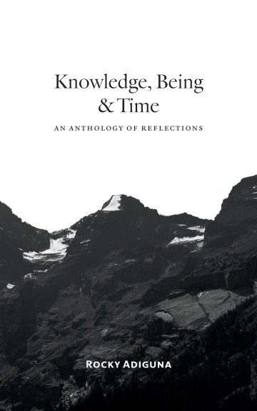 View Knowledge, Being, and Time: An Anthology of Reflections by Rocky Adiguna