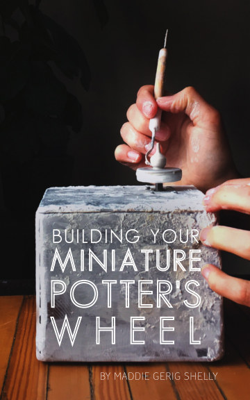 View Building Your Miniature Potter's Wheel by Maddie Gerig Shelly