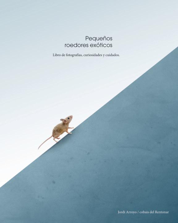 View Pequeños roedores exóticos by Jordi Arroyo